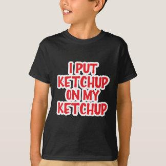Ich setzte Ketschup auf meinen Ketschup T-Shirt