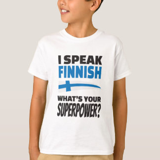 Ich spreche finnisches - was ist Ihre Supermacht? T-Shirt