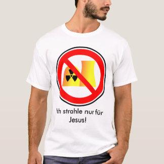 Ich strahle nur für Jesus! T-Shirt