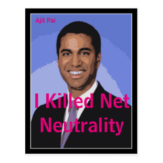 Ich tötete Nettoneutralität | Ajit Pai Postkarte