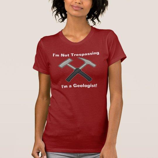 Ich trete nicht über; Ich bin ein Geologe T-Shirt
