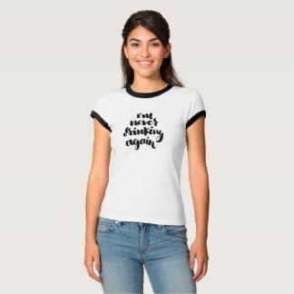 Ich trinke nie wieder grafisches T-Stück T-Shirt