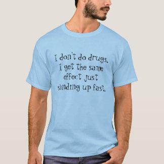 Ich tue nicht Drogen. Ich erhalte das gleiche St. T-Shirt