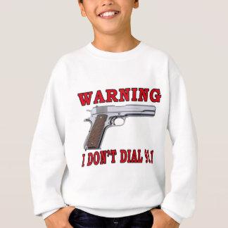 Ich tue nicht wähle 911 sweatshirt