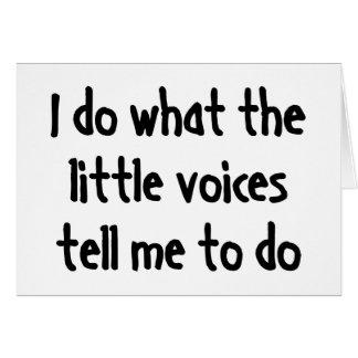 Ich tue, was die kleinen Stimmen mich bitten, zu Karte