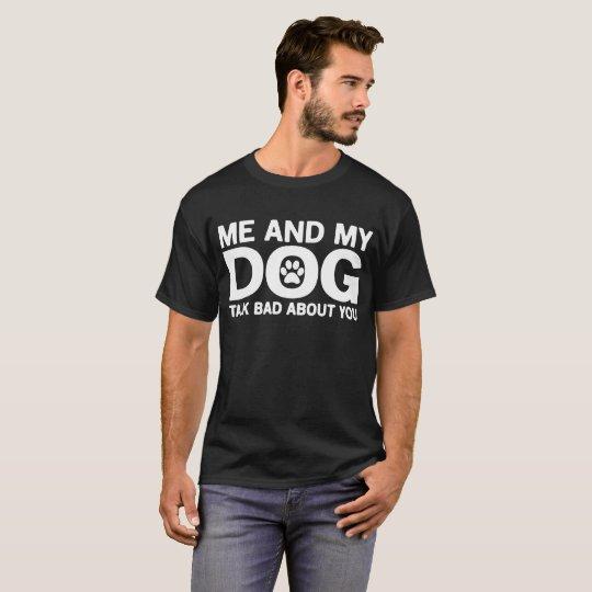 Ich und mein Hundegesprächs-Schlechtes über Sie T-Shirt