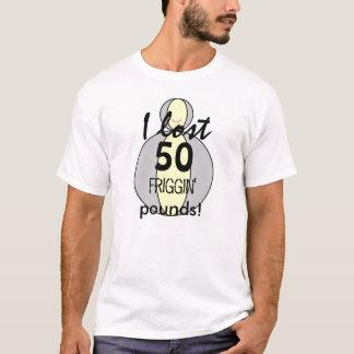 Ich verlor 50-das friggin Pfund-T-Shirt T-Shirt