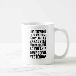 Ich versuche, fantastischer heutiger Tag zu sein, Tasse