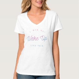 Ich wachte NICHT wie dieses Aquarell-T-Stück auf T-Shirt