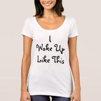 Ich wachte so auf T-Shirt