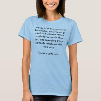 Ich war im Streben nach Wissen, nie f… mutig T-Shirt