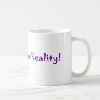 ich weise Ihre Wirklichkeit zurück Tasse