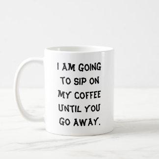 Ich werde auf meinem Kaffee nippen, bis Sie Kaffeetasse