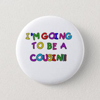 Ich werde ein Cousin sein Runder Button 5,1 Cm