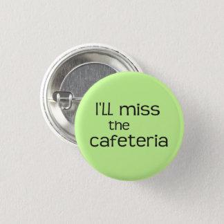 Ich werde Fräulein die Cafeteria - lustiges Runder Button 3,2 Cm