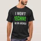 ICH WERDE NICHT TECHNO FÜR EINE ANTWORT T-Shirt