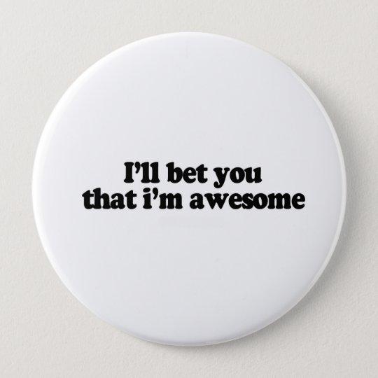 Ich wette Sie, dass ich fantastisch bin Runder Button 10,2 Cm