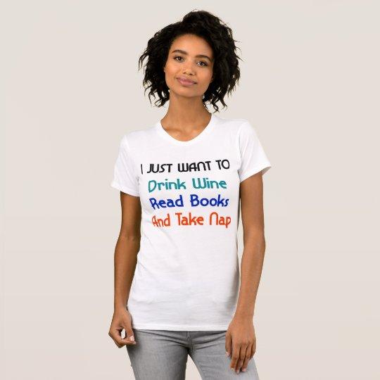 Ich will gerade, um Wein zu trinken T-Shirt