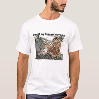 Ich will meine durchbohrte Zunge! T-Shirt