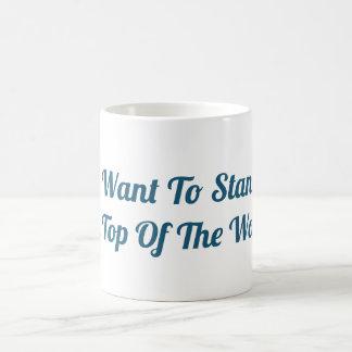 Ich will, um auf die WeltTasse zu stehen Kaffeetasse