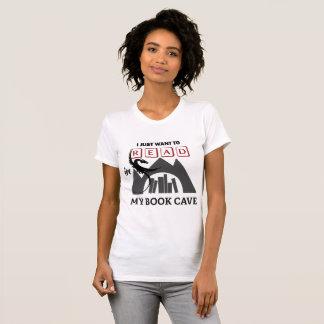 Ich will, um meine Buch-Höhle herein zu lesen T-Shirt