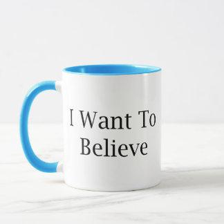 Ich will, um zu glauben tasse