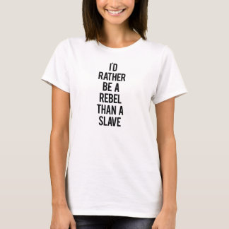 Ich würde eher ein Rebell als ein Sklave sein T-Shirt