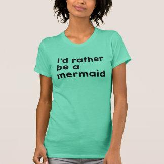 Ich würde eher eine Meerjungfrau sein T-Shirt