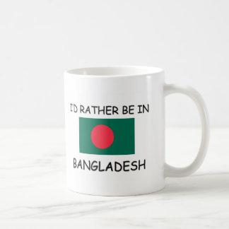 Ich würde eher in Bangladesch sein Kaffeetasse