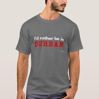 Ich würde eher in Durban sein T-Shirt