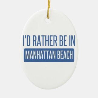 Ich würde eher in Manhattan Beach sein Keramik Ornament