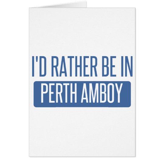 Ich würde eher in Perth Amboy sein Grußkarte