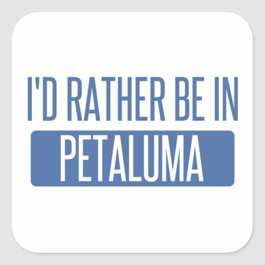 Ich würde eher in Petaluma sein Quadratischer Aufkleber