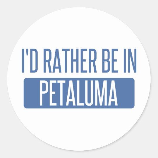 Ich würde eher in Petaluma sein Runder Aufkleber