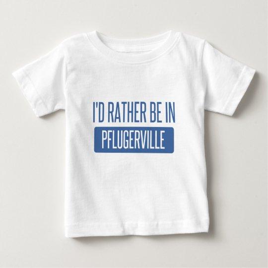 Ich würde eher in Pflugerville sein Baby T-shirt