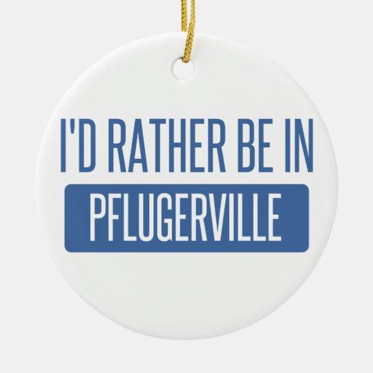 Ich würde eher in Pflugerville sein Rundes Keramik Ornament