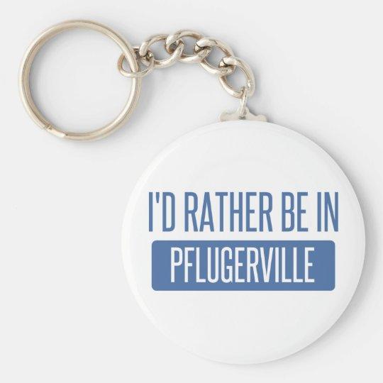 Ich würde eher in Pflugerville sein Schlüsselanhänger