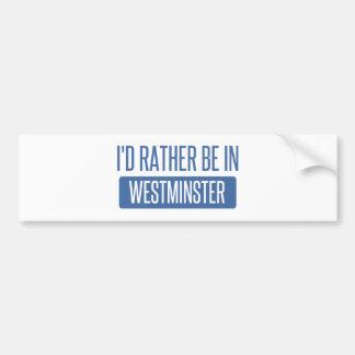 Ich würde eher in Westminster CA sein Autoaufkleber