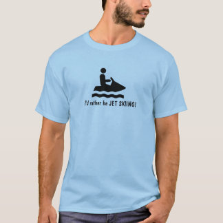 Ich würde eher JET-SKIFAHREN sein! T - Shirt