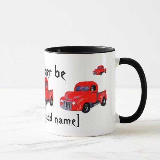 Ich würde eher… LKW-Tasse sein Tasse