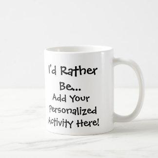 Ich würde eher… personalisierte Tasse sein