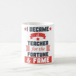 Ich wurde ein Lehrer für das Vermögen und den Ruhm Kaffeetasse