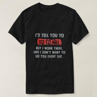 Ich würde Ihnen erklären, zur Hölle zu gehen T-Shirt