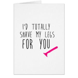 Ich würde meine Beine für Sie rasieren Karte