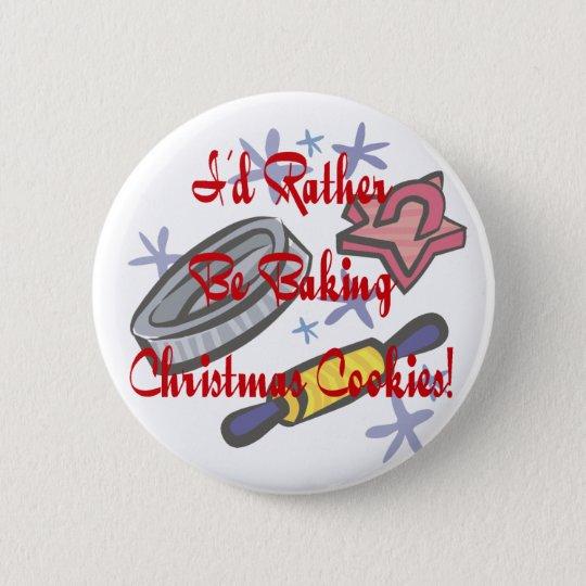 Ich würde vielmehr Weihnachtsplätzchen backen Runder Button 5,7 Cm