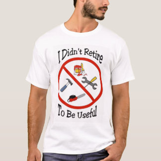 Ich zog mich nicht zurück, um nützlich zu sein T-Shirt