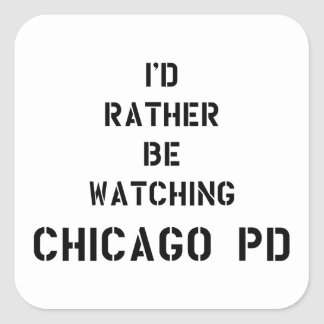 I'd be rather watching Chicago PD Quadratischer Aufkleber