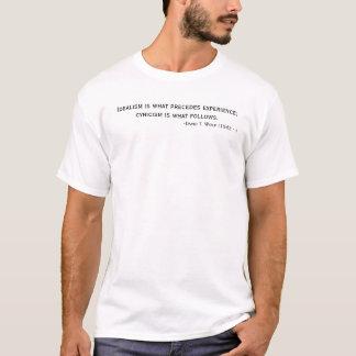 Idealismus ist, was Erfahrung vorausgeht; T-Shirt