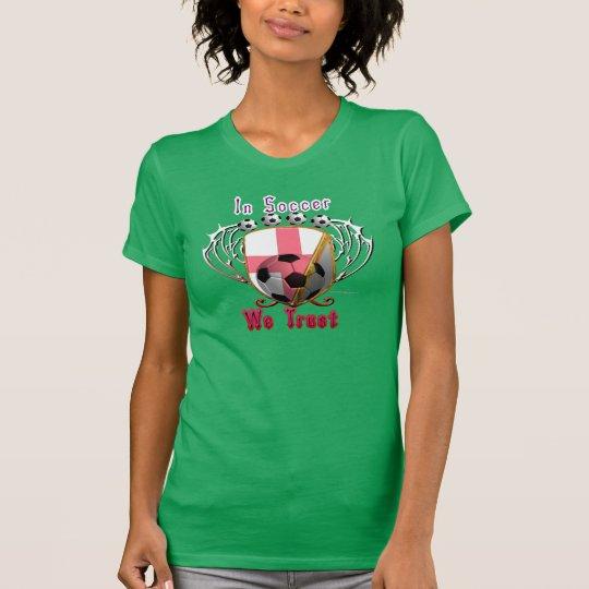 Im Fußball vertrauen wir T - Shirt der