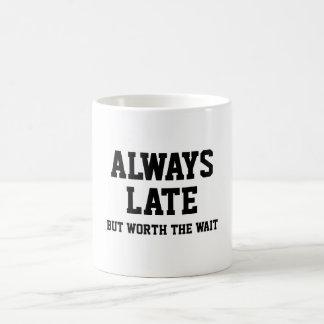 Immer spät aber wert die Wartezeit Kaffeetasse